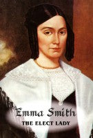 Emma Smith--The Elect Lady, by Margaret Wilson Gibson