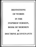 Definitions of Words in the Inspired Version, Book of Mormon, and Doctrine & Covenants, Compiled by Dennis Moe