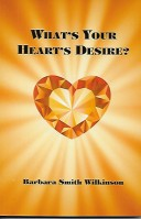 What's Your Heart's Desire, by Barbara Smith Wilkinson