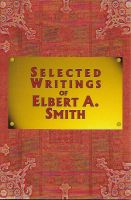 Selected Writings of Elbert A. Smith, selected and edited by Paul V. Ludy