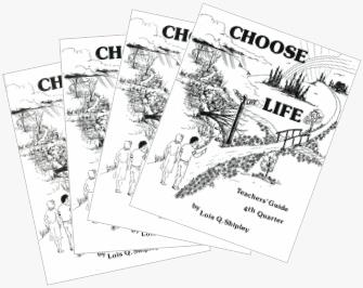 Choose Life (Teacher's Guides, Volumes 1-4), by Lois Q. Shipley