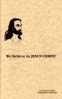 We Believe in Jesus Christ, by Apostle Charles R. Hield