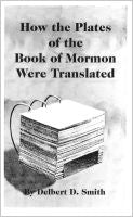 How the Plates of the Book of Mormon Were Translated, by Delbert Smith