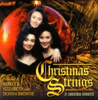 Christmas Strings (CD), performed by Donna, Rebecca, and Elizabeth Browne