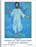 Gregson's Stories of the Scriptures of Ancient America:  Volume 5 (Christ in America)