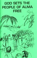 God Sets the People of Alma Free, by Judith Hawley and Janice Schultz