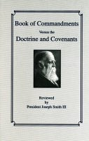 Book of Commandments Versus the Doctrine and Covenants, by President Joseph Smith III