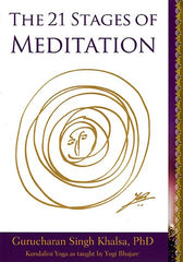 The 21 Stages of Meditation: Kundalini Yoga as Taught by Yogi Bhajan