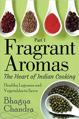 Fragrant Aromas: The Heart of Indian Cooking: Healthy Legumes and Vegetables to Savor