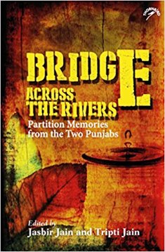 Bridge Across the Rivers: Partition Memories from the Two Punjabs