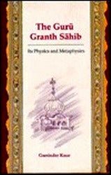 The Guru Granth Sahib: Its Physics and Metaphysics