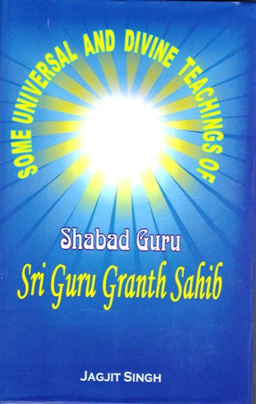 Some Universal & Divine Teachings of Shabad Guru Sri Guru Granth Sahib
