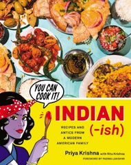 Indian-ish: Recipes and Antics from a Modern American Family