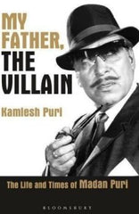 My Father, the Villain: The Life and Times of Madan Puri