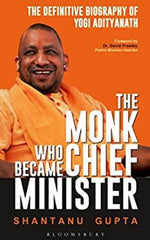 The Monk Who Became Chief Minister : The Definitive Biography of Yogi Adityanath