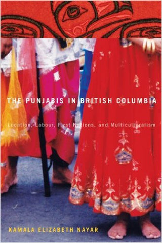 The Punjabis in British Columbia: Location, Labour, First Nations, and Multiculturalism
