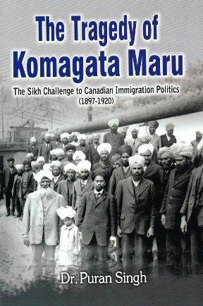 The Tragedy of Komagata Maru: The Sikh Challenge to Canadian Immigration Politices (1897-1920)