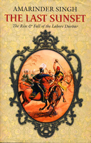The Last Sunset: The Rise & Fall of the Lahore Durbar