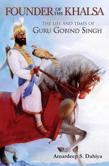 Founder of the Khalsa: The Life and Times of Guru Gobind Singh