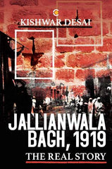 Jallianwala Bagh, 1919: The Real Story