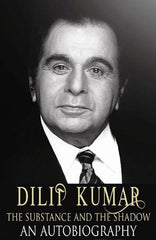 Dilip Kumar - The Substance and the Shadow: An Autobiography