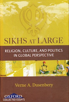 Sikhs at Large: Religion, Culture, and Politics in Global Perspective