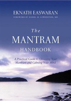 The Mantram Handbook: A Practical Guide to Choosing Your Mantram and Calming Your Mind