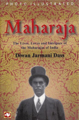 Maharaja: Lives, Loves, and Intrigues of the Maharajas of India