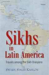 Sikhs in Latin America: Travels among the Sikh Diaspora