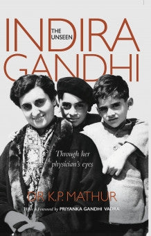 The Unseen Indira Gandhi: Through her Physician's Eyes