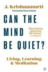 Can The Mind Be Quiet?: Living, Learning and Meditation