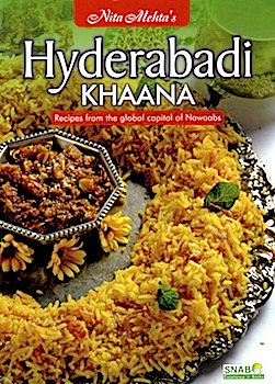 Hyderbadi Khaana: Recipes from the Global Capital of Nawaabs