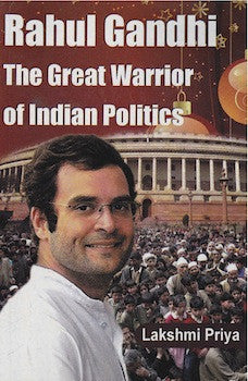 Rahul Gandhi: The Great Warrior of Indian Politics