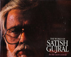 The World of Satish Gujral: In His Own Words