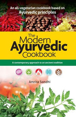 The Modern Ayurvedic Cookbook: A Contemporary Approach to an Ancient Tradition