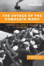 The Voyage of the Komagata Maru, expanded edition The Sikh Challenge to Canada's Colour Bar