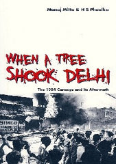 When a Tree Shook Delhi- The 1984 Carnage and its Aftermath