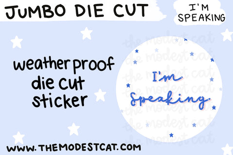 I'm Speaking - Jumbo Weatherproof Sticker Die Cut
