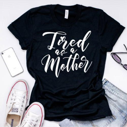 """Tired as a Mother"" T-Shirt"