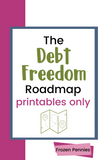 Debt Freedom Roadmap Printables Only!