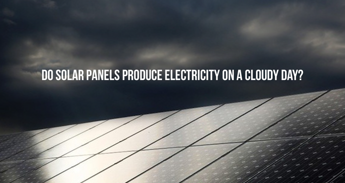 Do Solar Panels Produce Electricity On a Cloudy day?