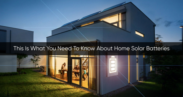 This Is What You Need To Know About Home Solar Batteries