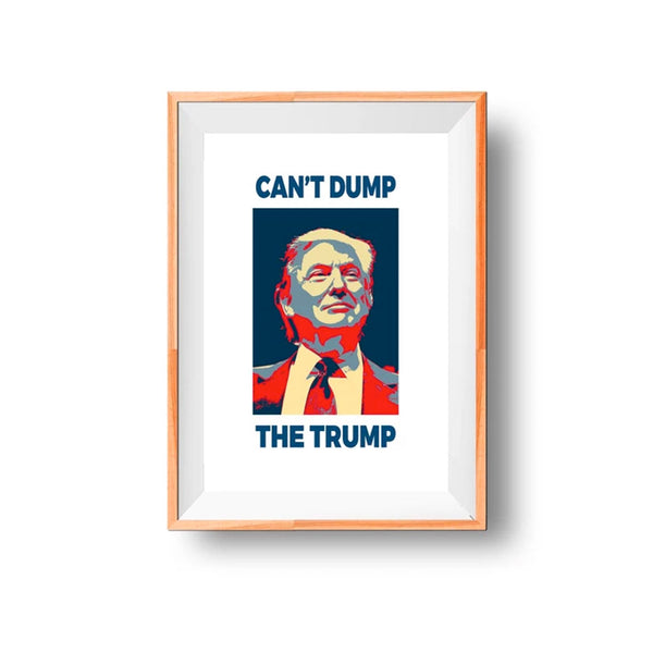 Can't Dump the Trump Poster (11in x 17in)