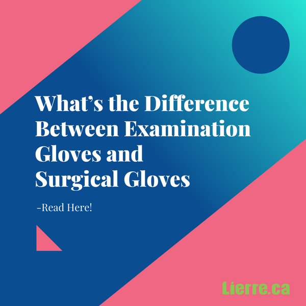 What's the Difference Between Examination Gloves and Surgical Gloves – read here!