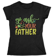 Lade das Bild in den Galerie-Viewer, go ask your father - T-Shirt Frauen