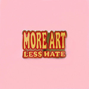 More Art Less Hate Pin