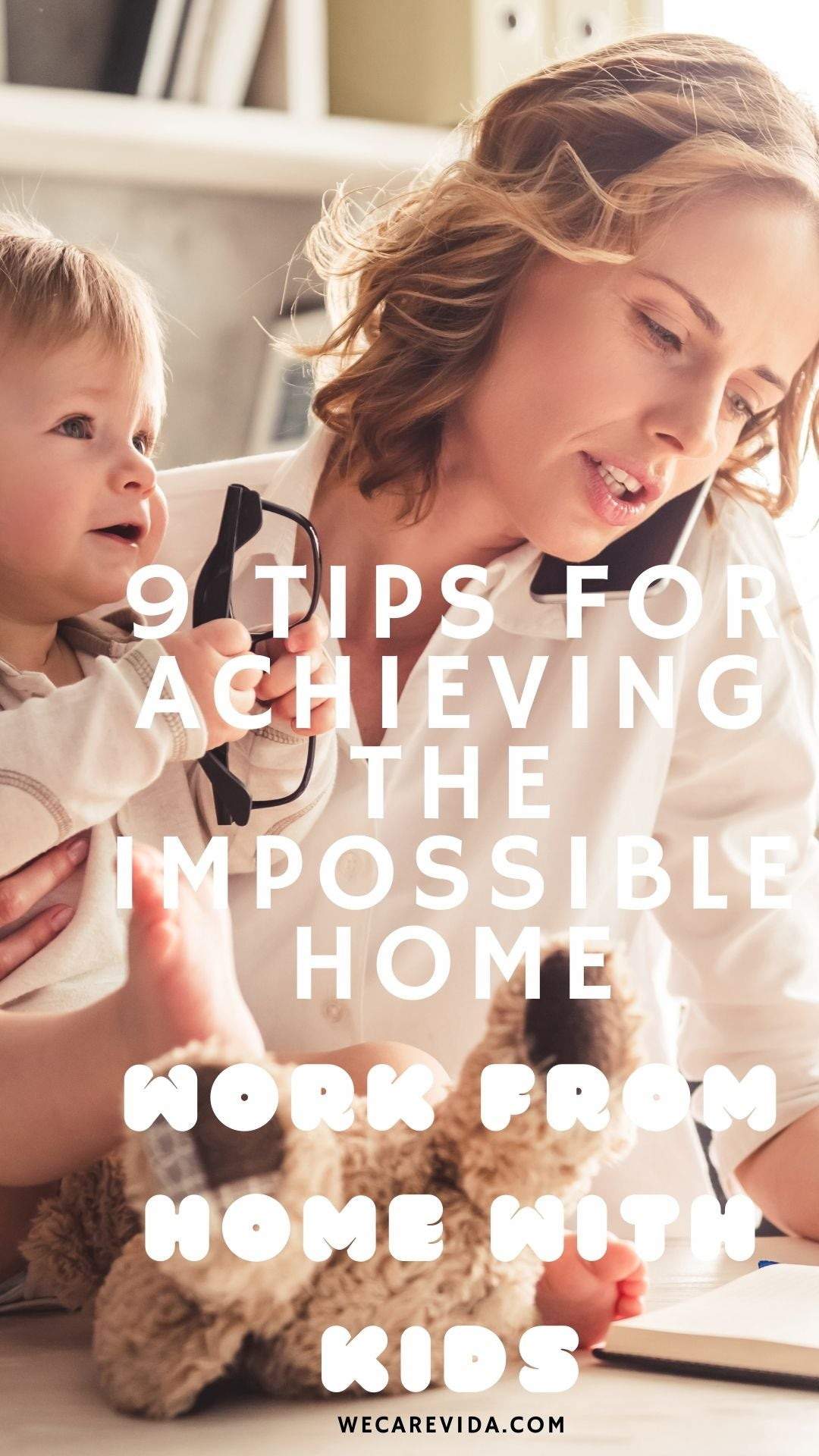 9 TIPS FOR ACHIEVING THE IMPOSSIBLE: WORK FROM HOME WITH KIDS