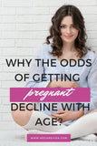 Why the Odds of Getting Pregnant Decline with Age?