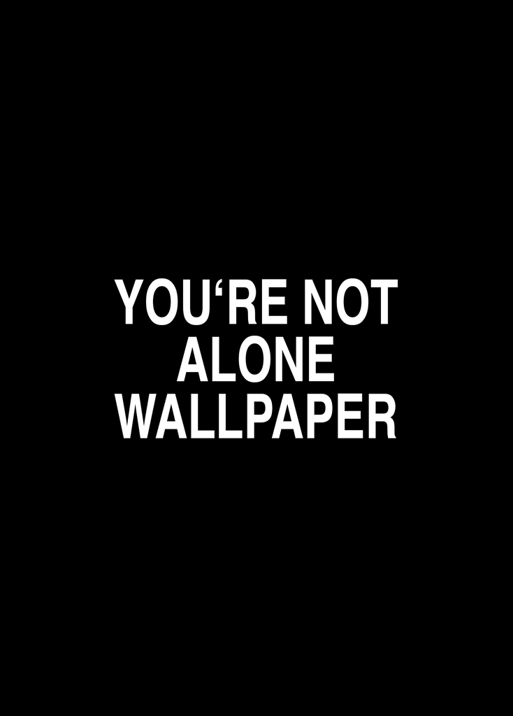 You're not alone - Wallpaper