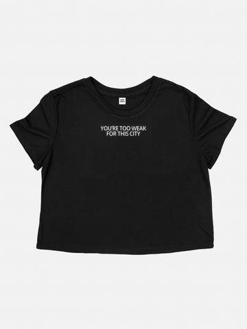 you're too weak for this city - cropped shirt
